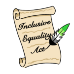 """Decorative Legislative Bill that reads """"Inclusive Equality Act"""", written by an aromantic flag colored quill."""