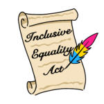 """Decorative Legislative Bill that reads """"Inclusive Equality Act"""", written by a pansexual flag colored quill."""